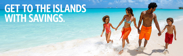 GET TO THE ISLANDS WITH SAVINGS.