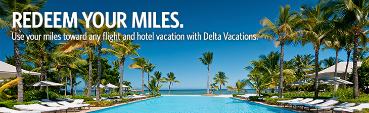 Redeem your miles. Use your miles toward any flight and hotel vacation with Delta Vacations.