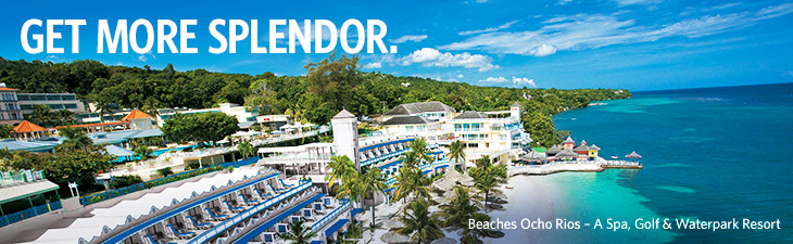Get More Splendor - Beaches Ochos Rios