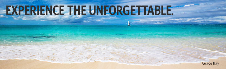 EXPERIENCE THE UNFORGETTABLE - Grace Bay