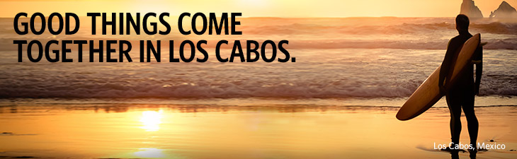 GOOD THINGS COME TOGETHER IN LOS CABOS - Los Cabos